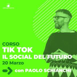 20 Marzo Tik tok il social del futuro con Paolo Schianchi